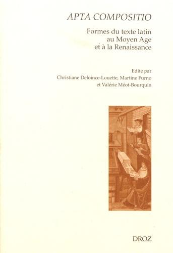 Apta compositio. Formes du texte latin au Moyen Age et à la Renaissance