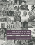 Christiane Demeulenaere-Douyère et Martine Plouvier - Des images et des mots - Les documents figurés dans les archives.