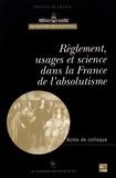 Christiane Demeulenaere-douyère et Eric Brian - Règlement, usages et science dans la France de l'absolutisme - Actes du colloque international, Paris 8-10 juin 1999.