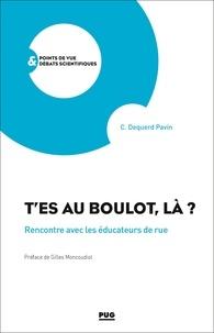 Christiane Dequerd Pavin - T'es au boulot là ? - Rencontre avec les éducateurs de rue.