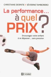 Christiane Despatie et Séverine Tamborero - La performance à quel prix ? - Encouragez votre enfant à se dépasser... sans pression.
