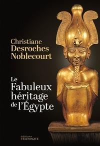 Christiane Desroches-Noblecourt - Le fabuleux héritage de l'Egypte.
