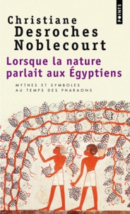 Christiane Desroches-Noblecourt - Lorsque la nature parlait aux Egyptiens.