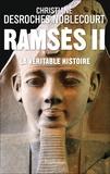Christiane Desroches-Noblecourt - Ramsès II - La véritable histoire.