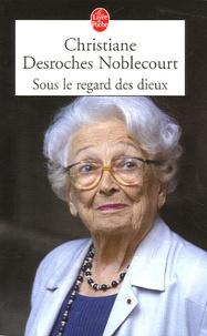 Christiane Desroches-Noblecourt - Sous le regard des dieux.
