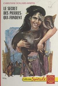 Christiane Dollard-Martel et René Péron - Le secret des pierres-qui-fondent.