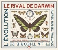 Christiane Dorion et Harry Tennant - Le rival de Darwin - Alfred Russel Wallace et la théorie de l'évolution.