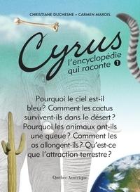 Christiane Duchesne et Carmen Marois - Cyrus - L'encyclopédie qui rac  : Cyrus 1 - L'encyclopédie qui raconte.