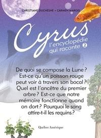 Christiane Duchesne et Carmen Marois - Cyrus - L'encyclopédie qui rac  : Cyrus 2 - L'encyclopédie qui raconte.