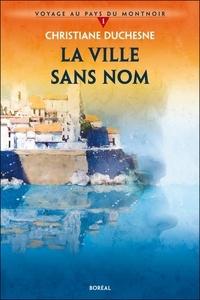 Christiane Duchesne - La Ville sans nom - Voyage au pays du Montnoir 1.