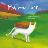 Christiane Duchesne et Pierre Pratt - Moi, mon chat....