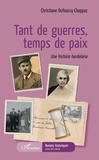 Christiane Dufourcq-Chappaz - Tant de guerres, temps de paix - Une histoire bordelaise.