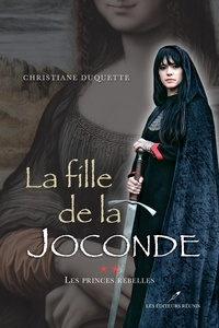 Christiane Duquette - La fille de la Joconde T.2 - Les princes rebelles.