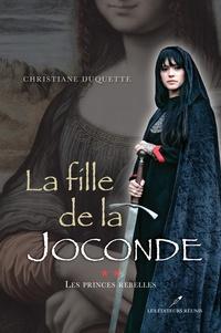 Christiane Duquette - La fille de la Joconde Tome 2 : Les princes rebelles.