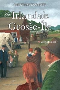 Christiane Duquette - Les Irlandais de Grosse-Île  : Les Irlandais de Grosse-Île T.1 - Deuils et espoirs.