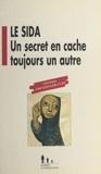 Christiane Ebendinger-Cury - Le sida - Un secret en cache toujours un autre.