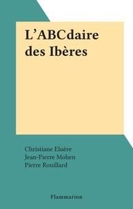 Christiane Eluère et Jean-Pierre Mohen - L'ABCdaire des Ibères.