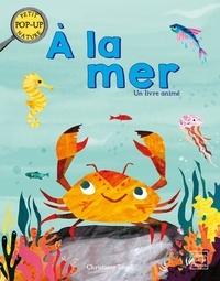Christiane Engel et Jonny Marx - A la mer - Un livre animé.