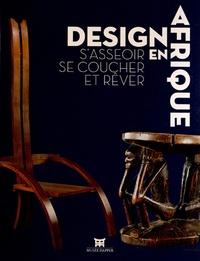 Christiane Falgayrettes-Leveau et Viviane Baeke - Design en Afrique - S'asseoir, se coucher et rêver.