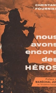 Christiane Fournier et Alphonse Juin - Nous avons encore des héros.