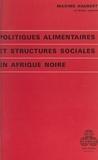 Christiane Frelin et Maxime Haubert - Politiques alimentaires et structures sociales en Afrique noire.