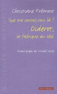 Christiane Frémont - Que me contez-vous là ? Diderot, la fabrique du réel.
