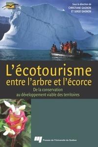 Christiane Gagnon et Serge Gagnon - L'écotourisme entre l'arbre et l'écorce - De la conservation au développement viable des territoires.