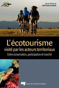 Christiane Gagnon - L'écotourisme visité par les acteurs territoriaux - Entre conservation, participation et marché.