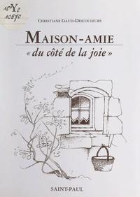 Christiane Gaud-Descouleurs et Lizzie Napoli - Maison-amie - Du côté de la joie.