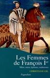 Christiane Gil - Les femmes de François Ier.