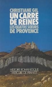 Christiane Gil - Un Carré de reines - Les quatre soeurs de Provence.
