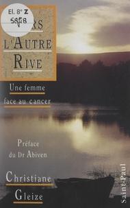 Christiane Gleize et Chantal Oudin - Vers l'autre rive - Une femme face au cancer.