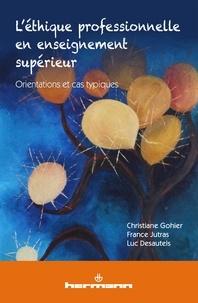 Christiane Gohier et France Jutras - L'éthique professionnelle en enseignement supérieur - Orientations et cas typiques.