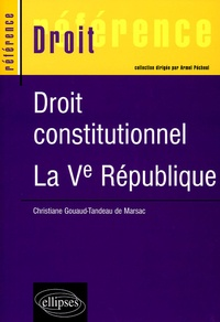 Christiane Gouaud Tandeau de Marsac - Droit constitutionnel - La Ve République.