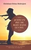 Christiane Grima-Riubrujent - Juste un peu de bleu dans le ciel.