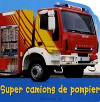 Christiane Gunzi et Paul Calver - Super camions de pompier.
