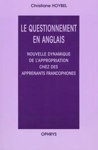 Christiane Hoybel - Le questionnement en Anglais - Nouvelle dynamique de l'appropriation chez les apprenants francophones.
