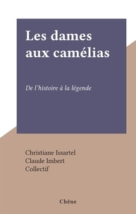 Christiane Issartel et  Collectif - Les dames aux camélias - De l'histoire à la légende.