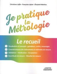Christiane Joffin et Françoise Lafont - Je pratique la métrologie - Le recueil.