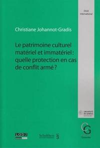 Christiane Johannot Gradis - Le patrimoine culturel matériel et immatériel - Quelle protection en cas de conflit armé ?.
