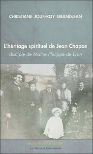 Christiane Jouffroy Grandjean - L'héritage spirituel de Jean Chapas - Disciple de Maître Philippe de Lyon.