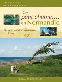 Christiane Lablancherie et Thierry Seni - Ce petit chemin... - 50 promenades à pied en Normandie.