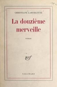 Christiane Lamorlette - La douzième merveille.