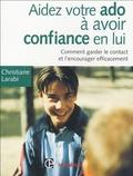 Christiane Larabi - Aider votre ado à avoir confiance en lui - Comment garder le contact et l'encourager efficacement.