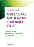 Christiane Larabi - Aidez votre ado à avoir confiance en lui - 3e éd. - Comment garder le contact et l'encourager efficacement.
