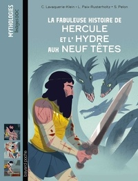 Sébastien Pelon et CHRISTIANE LAVAQUERIE KLEIN - La fabuleuse histoire de Hercule et l'Hydre aux neuf têtes.