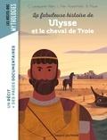 Christiane Lavaquerie-Klein et Laurence Paix-Rusterholtz - La fabuleuse histoire de Ulysse et le cheval de Troie.