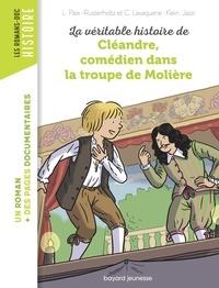 CHRISTIANE LAVAQUERIE KLEIN et Laurence Paix-Rusterholtz - La véritable histoire de Cléandre, jeune comédien de la troupe de Molière.