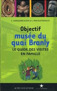 Christiane Lavaquerie-Klein et Laurence Paix-Rusterholtz - Objectif musée du quai Branly - Le guide des visites en famille.