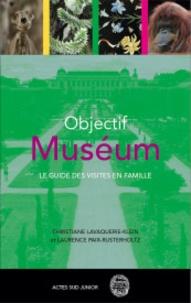 Objective muséum- Le guide des visites en famille - Christiane Lavaquerie-Klein | Showmesound.org